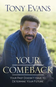 Your Comeback: Your Past Doesn't Have to Determine Your Future