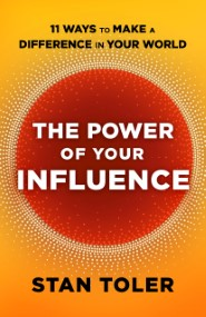The Power of Your Influence: 11 Ways to Make a Difference in Your World