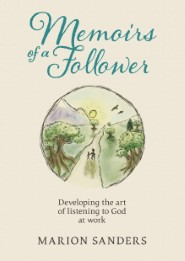 Memoirs of a Follower: Developing the art of listening to God at work