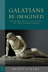 Galatians Re-Imagined: Reading with the Eyes of the Vanquished