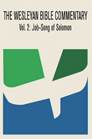 Wesleyan Bible Commentary, Vol. 2: Job–Song of Solomon