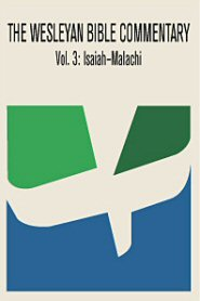 Wesleyan Bible Commentary, Vol. 3: Isaiah–Malachi