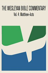 Wesleyan Bible Commentary, Vol. 4: Matthew–Acts