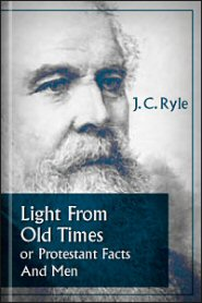Light From Old Times: or Protestant Facts And Men