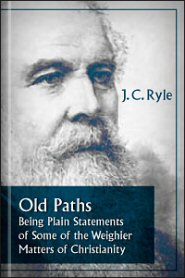 Old Paths: Being Plain Statements of Some of the Weightier Matters of Christianity