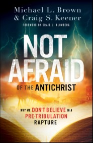 Not Afraid of the Antichrist: Why We Don't Believe in a Pre-Tribulation Rapture