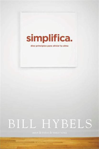 Simplifica: Diez principios para aliviar tu alma (Bill Hybels)