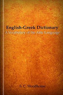 English–Greek Dictionary: A Vocabulary of the Attic Language
