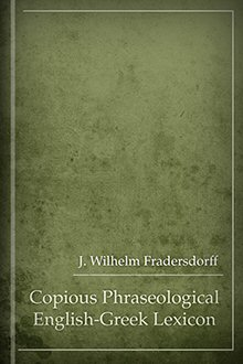 A Copious Phraseological English-Greek Lexicon
