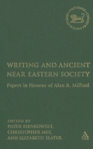 Writing and Ancient Near Eastern Society: Essays in Honor of Alan Millard