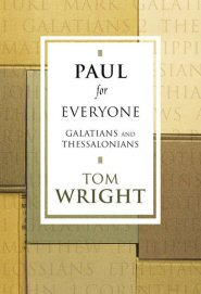 Paul for Everyone: Galatians and Thessalonians