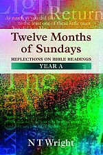 Twelve Months of Sundays: Reflections on Bible Readings, Year A