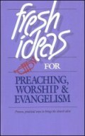 Fresh Ideas for Preaching, Worship & Evangelism