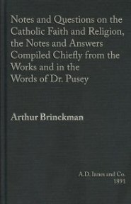 Notes and Questions on the Catholic Faith and Religion, the Notes and Answers Compiled Chiefly from the Works and in the Words of Dr. Pusey