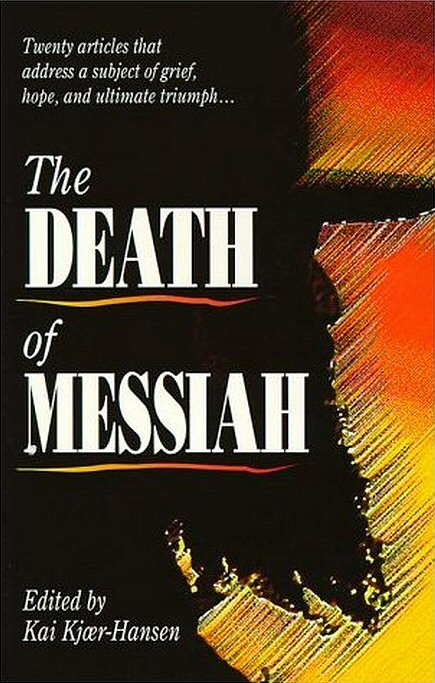 The Death of Messiah: Twenty Articles That Address a Subject of Grief, Hope, and Ultimate Triumph
