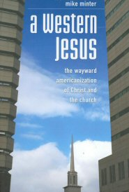 A Western Jesus: The Wayward Americanization of Christ and the Church