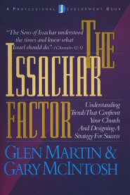 The Issachar Factor: Understanding Trends that Confront Your Church and Designing a Strategy for Success