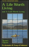 A Life Worth Living and a Lord Worth Loving: Exposition of Ecclesiastes and the Song of Solomon