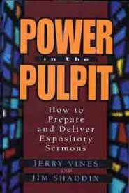 Power in the Pulpit: How to Prepare and Deliver Expository Sermons