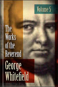 The Works of the Reverend George Whitefield, vol. 5