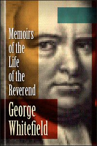 Memoirs of the Life of the Reverend George Whitefield