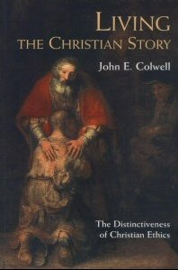Living the Christian Story: The Distinctiveness of Christian Ethics