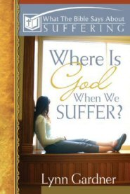 What the Bible Says about Suffering: Where Is God When we Suffer?