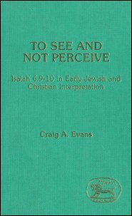 To See and Not Perceive: Isaiah 6:9–10 in Early Jewish and Christian Interpretation