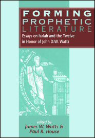 Forming Prophetic Literature: Essays on Isaiah and the Twelve in Honor of John D.W. Watts
