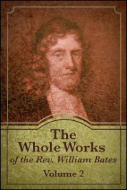The Whole Works of the Rev. William Bates, vol. 2
