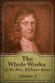 The Whole Works of the Rev. William Bates, vol. 4