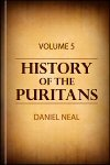 History of the Puritans; or, Protestant Nonconformists: vol. 5