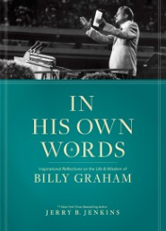In His Own Words: Inspirational Reflections on the Life and Wisdom of Billy Graham