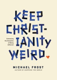 Keep Christianity Weird: Embracing the Discipline of Being Different