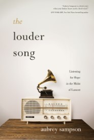 The Louder Song: Listening for Hope in the Midst of Lament