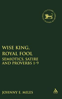 Wise King, Royal Fool: Semiotics, Satire and Proverbs 1-9