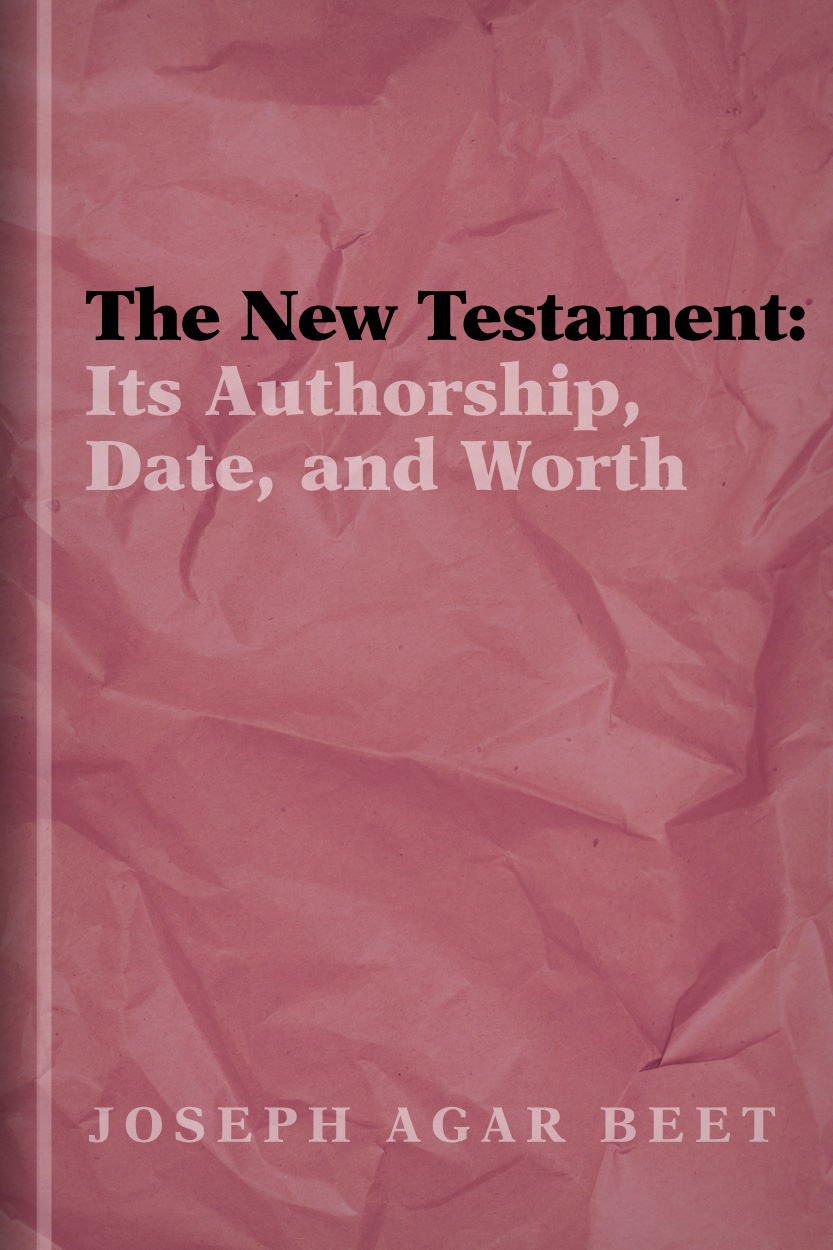 The New Testament: Its Authorship, Date, and Worth