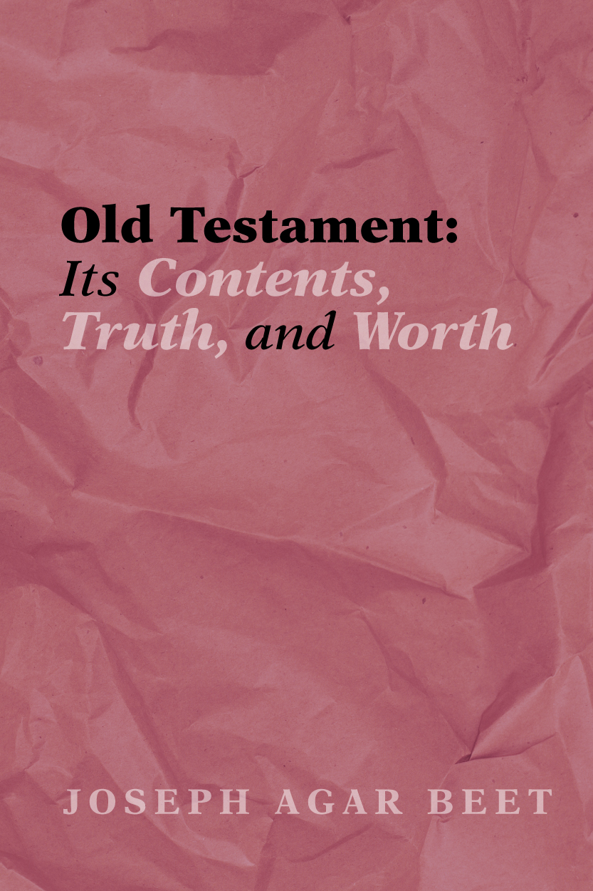 Old Testament: Its Contents, Truth, and Worth