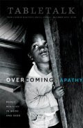 Tabletalk Magazine, December 2010: Overcoming Apathy: Mercy Ministry in Word and Deed