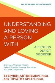 Understanding and Loving a Person with Attention Deficit Disorder: Biblical and Practical Wisdom to Build Empathy, Preserve Boundaries, and Show Compassion