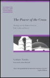 The Power of the Cross: Theology and the Death of Christ in Paul, Luther, and Pascal