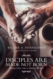 Disciples Are Made Not Born: Helping Others Grow to Maturity in Christ