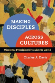 Making Disciples Across Cultures: Missional Principles for a Diverse World
