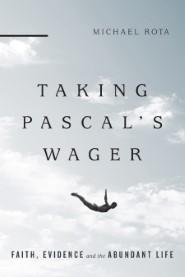 Taking Pascal's Wager: Faith, Evidence and the Abundant Life