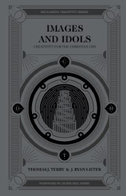 Images and Idols: Creativity for the Christian Life