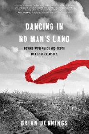 Dancing in No Man's Land: Moving with Peace and Truth in a Hostile World