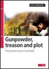 Gunpowder Treason and Plot: The Gruesome Story of Guy Fawkes