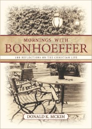 Mornings with Bonhoeffer: 100 Reflections on the Christian Life