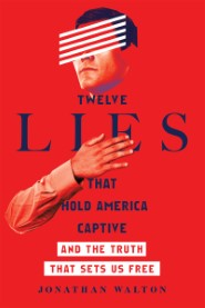 Twelve Lies That Hold America Captive: And the Truth That Sets Us Free