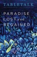 Tabletalk Magazine, December 2008: Paradise Lost and Regained
